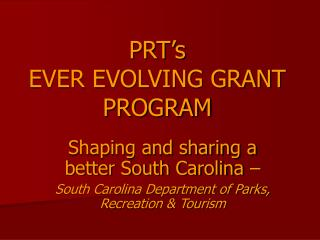 PRT's  EVER EVOLVING GRANT PROGRAM