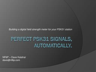 Perfect PSK31 Signals, Automatically.
