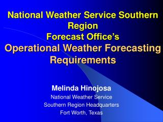 National Weather Service Southern Region  Forecast Office's Operational Weather Forecasting   Requirements