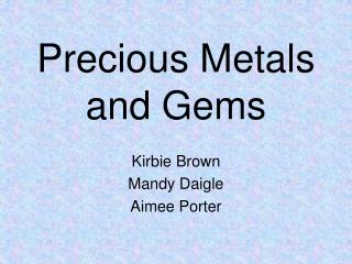 Precious Metals and Gems