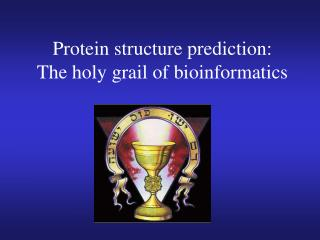 Protein structure prediction: The holy grail of bioinformatics