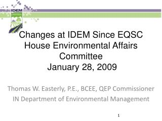 Changes at IDEM Since EQSC House Environmental Affairs Committee  January 28, 2009