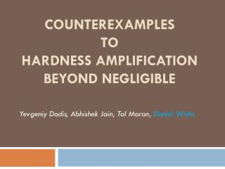 COUNTEREXAMPLES to Hardness Amplification beyond negligible