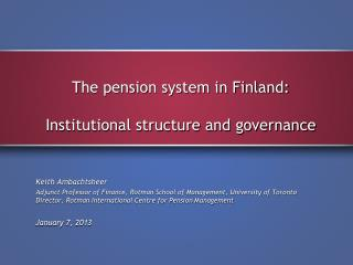 The pension system in Finland:  Institutional  structure and  governance