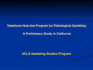 Telephone Help-line Program for Pathological Gambling: A Preliminary Study in California