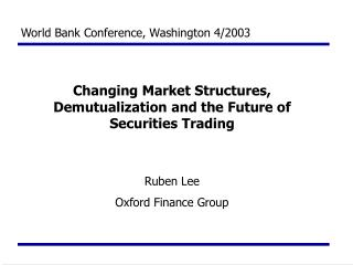 Changing Market Structures,  Demutualization  and the Future of Securities Trading Ruben Lee