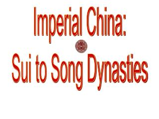 Imperial China: Sui to Song Dynasties