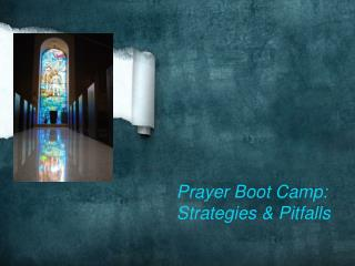 Prayer Boot Camp:  Strategies & Pitfalls