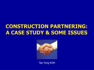 CONSTRUCTION PARTNERING: A CASE STUDY  SOME ISSUES