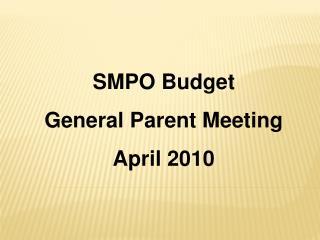 SMPO Budget General Parent Meeting April 2010