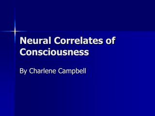 Neural Correlates of Consciousness