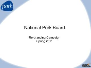 National Pork Board Re-branding Campaign Spring 2011