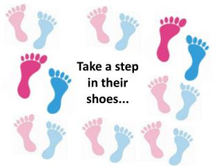 Take a step in their shoes...