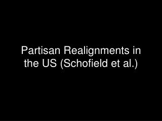 Partisan Realignments in the US Schofield et al.