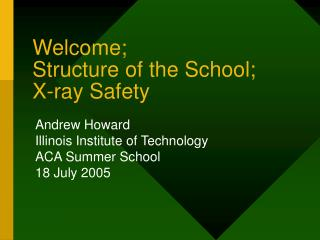 Welcome; Structure of the School; X-ray Safety
