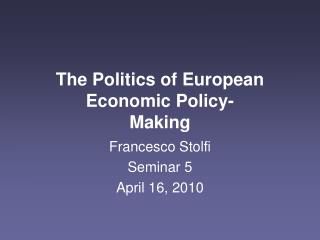 The Politics of European Economic Policy-  Making