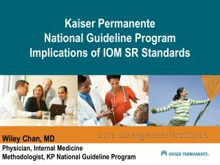 Kaiser Permanente National Guideline Program Implications of IOM SR Standards
