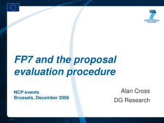 FP7 and the proposal evaluation procedure NCP events Brussels, December 2006