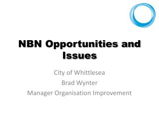 NBN Opportunities and Issues
