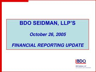 BDO SEIDMAN, LLP'S October 26, 2005 FINANCIAL REPORTING UPDATE