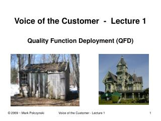 Voice of the Customer  -  Lecture 1 Quality Function Deployment (QFD)