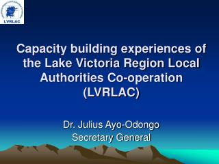 Capacity building experiences of the Lake Victoria Region Local Authorities Co-operation (LVRLAC)