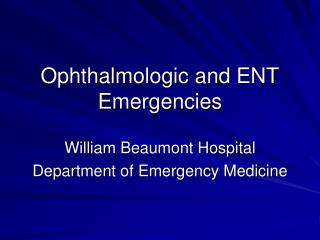 Ophthalmologic and ENT Emergencies