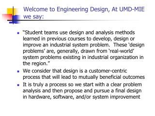 Welcome to Engineering Design, At UMD-MIE we say: