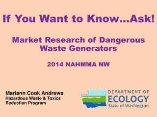 If You Want to Know…Ask! Market Research of Dangerous Waste Generators 2014 NAHMMA NW