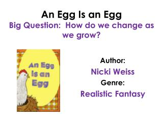 An Egg Is an Egg Big Question:  How do we change as we grow?