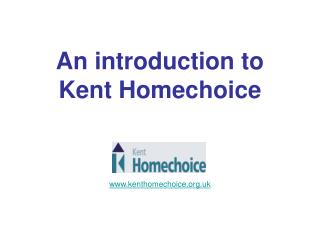 An introduction to Kent Homechoice