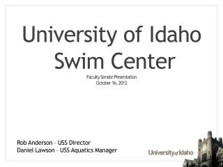 University of Idaho   Swim Center Faculty Senate Presentation October 16, 2012