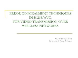 ERROR CONCEALMENT TECHNIQUES IN H.264/AVC, FOR VIDEO TRANSMISSION OVER WIRELESS NETWORKS