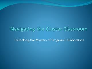 Navigating the Cluster Classroom