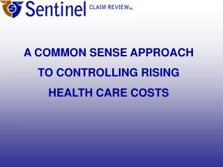 A COMMON SENSE APPROACH TO CONTROLLING RISING  HEALTH CARE COSTS