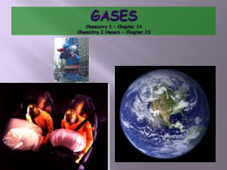 GASES Chemistry I – Chapter 14 Chemistry I Honors – Chapter 13