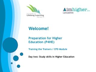 Welcome! Preparation for Higher Education (P4HE) Training the Trainers / CPD Module