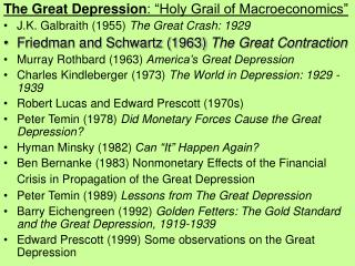 "The Great Depression : ""Holy Grail of Macroeconomics"" J.K. Galbraith (1955)  The Great Crash: 1929"