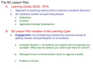 The 5E Lesson Plan Learning Cycles SCIS, 1974 Approach to teaching science that is inductive students discover All varia