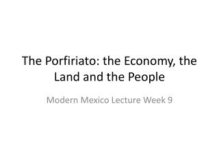 The Porfiriato: the Economy, the Land and the People