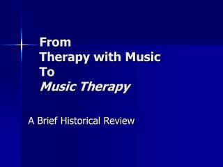 From  Therapy with Music  To  Music Therapy
