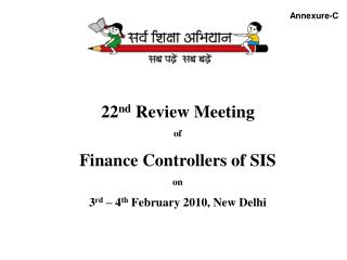 22 nd  Review Meeting  of  Finance Controllers of SIS  on 3 rd  – 4 th  February 2010, New Delhi