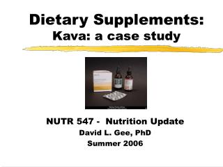 Dietary Supplements: Kava: a case study