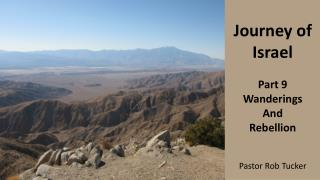 Journey of Israel Part  9 Wanderings And Rebellion Pastor  Rob Tucker