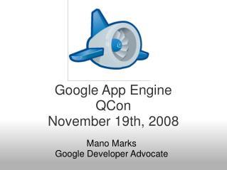 Google App Engine QCon November 19th, 2008