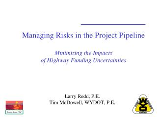 Managing Risks in the Project Pipeline Minimizing the Impacts  of Highway Funding Uncertainties