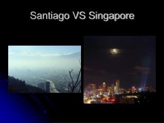 Santiago VS Singapore