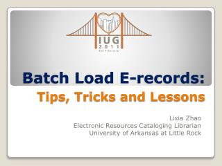 Batch Load E-records: Tips, Tricks and Lessons