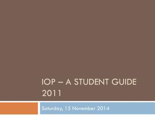 IOP – a student guide 2011
