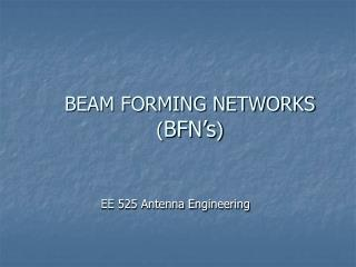 BEAM FORMING NETWORKS ( BFN's ) EE  525 Antenna Engineering